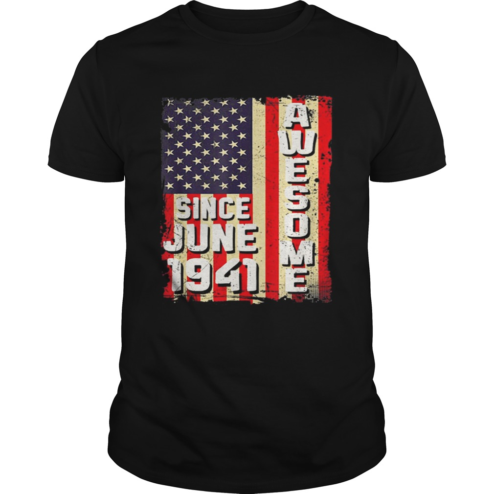 Awesome Since June 1941 American Flag Gifts 78 Yrs Old Shirt Unisex