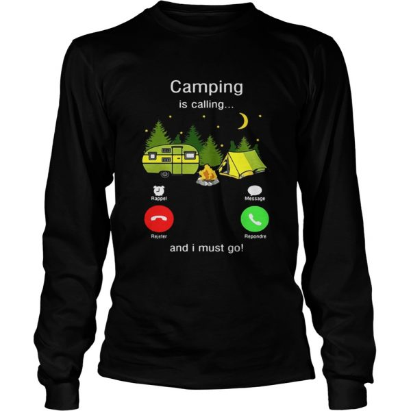 Camping is calling and I must go  LongSleeve