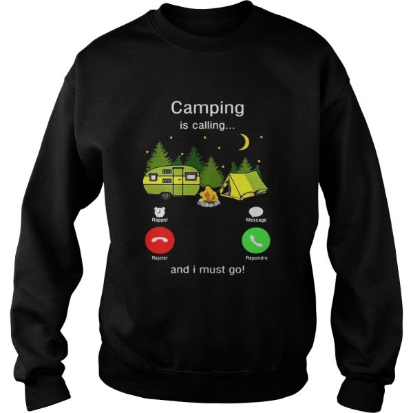 Camping is calling and I must go  Sweatshirt