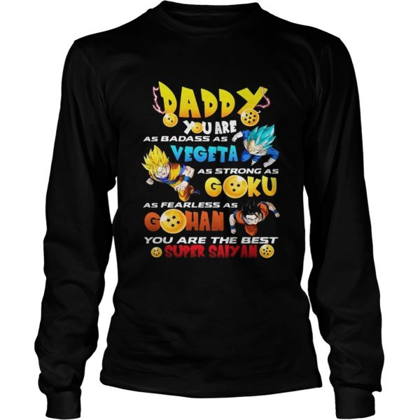 Daddy you are as badass as Vegeta as strong as Goku as fearless as Gohan you are the best super Sai LongSleeve