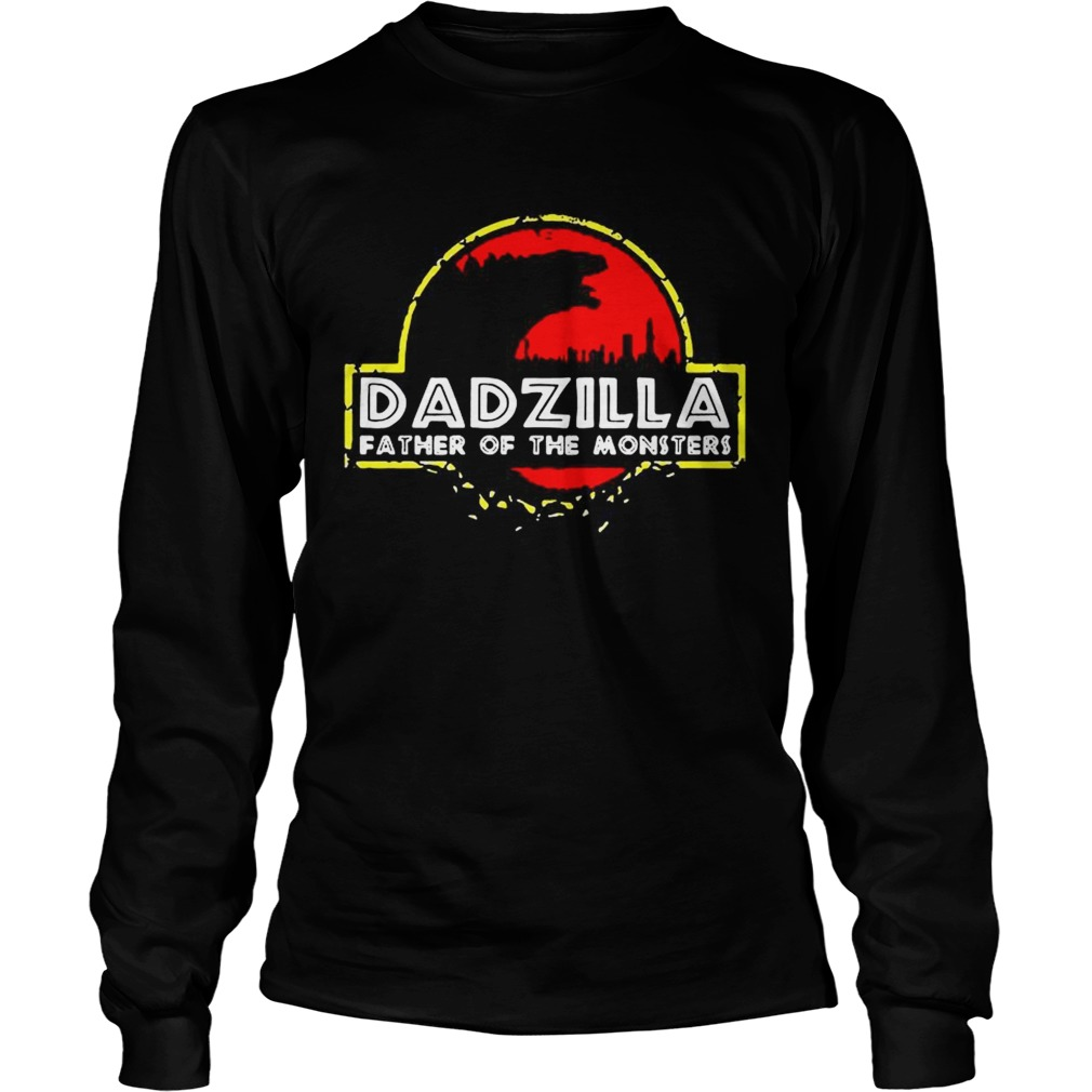 Dadzilla father of the monsters  LongSleeve