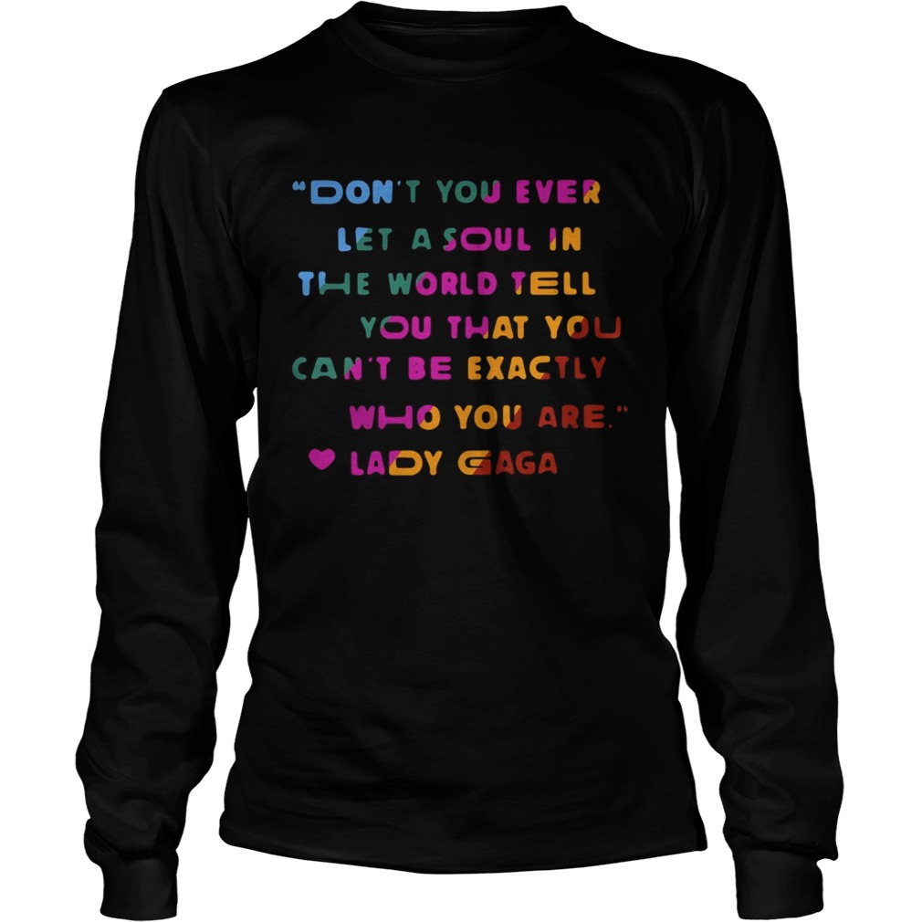 Dont you ever let a soul in the world tell you that you  LongSleeve