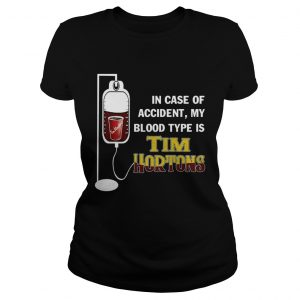 In case of accident My blood type is Tim Hortons  Classic Ladies