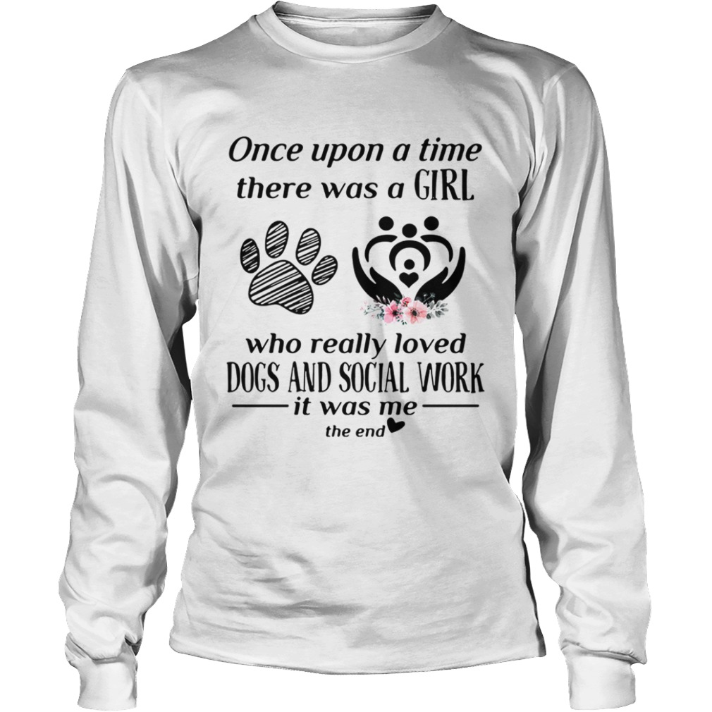 Once upon a time there was a girl who really loved dogs and social LongSleeve