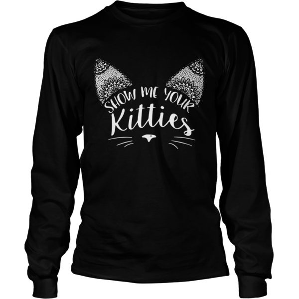 Show me your kitties  LongSleeve