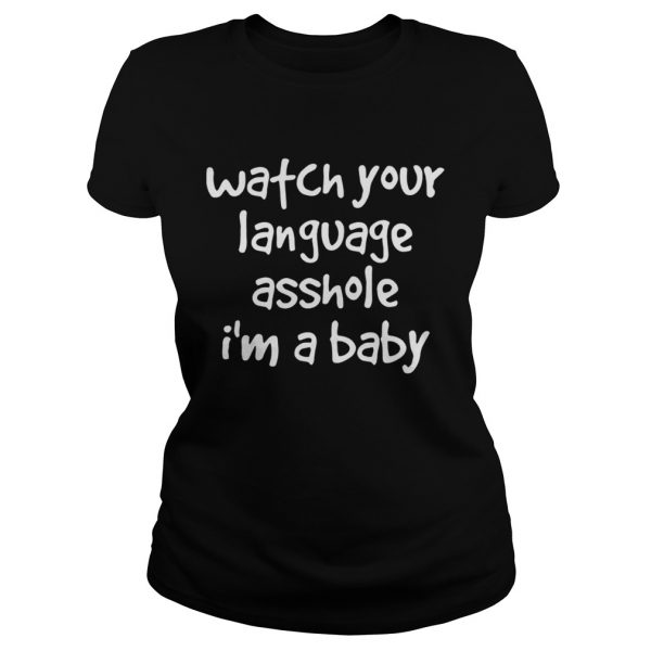 Watch Your Language Asshole Im A Baby  Classic Ladies