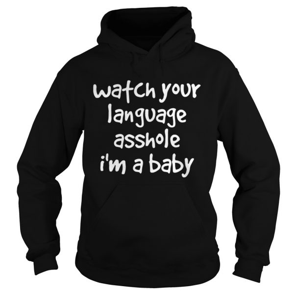 Watch Your Language Asshole Im A Baby  Hoodie