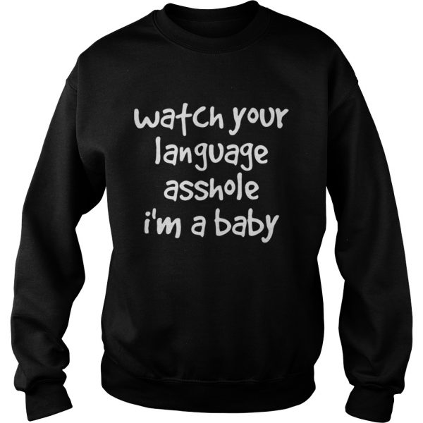 Watch Your Language Asshole Im A Baby  Sweatshirt