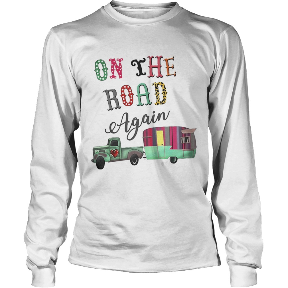 Camping on the road again  LongSleeve