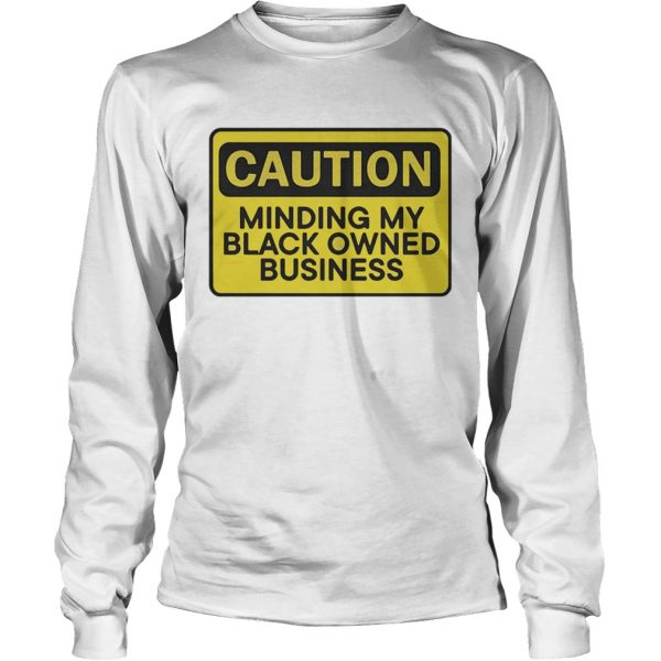 Caution minding my black owned business  LongSleeve