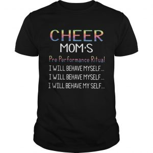 Cheer moms pre performance ritual I will behave myself  Unisex
