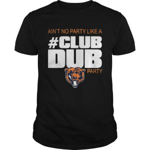 Chicago Bears aint no party like a Club Dub party  Unisex