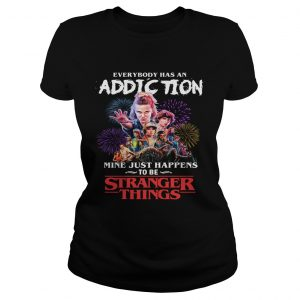 Everybody has an addiction mine just happens to be Stranger Things  Classic Ladies