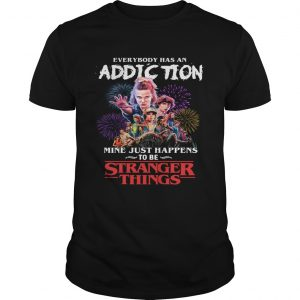Everybody has an addiction mine just happens to be Stranger Things  Unisex