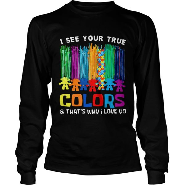 I see your true colors thats why I love you  LongSleeve