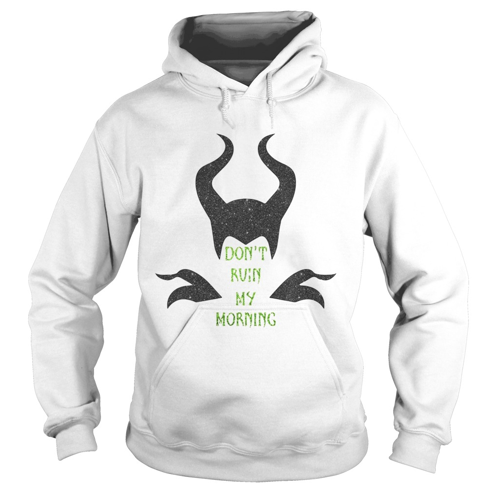 Maleficent dont ruin my morning  Hoodie