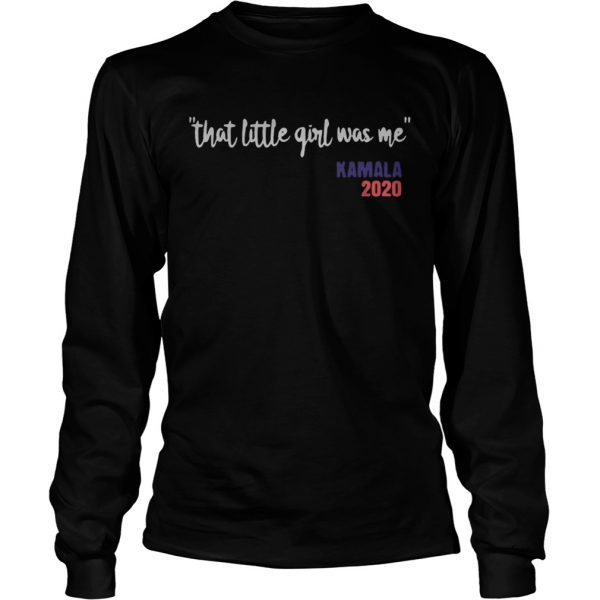 That Little girl was me Kamala 2020  LongSleeve