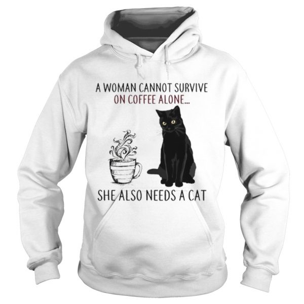 A Woman Cannot Survive On Coffee Alone She Also Needs A Cat  Hoodie