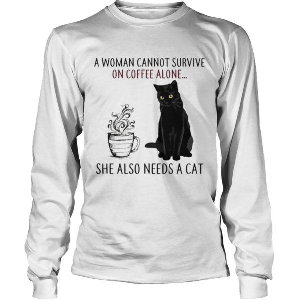 A Woman Cannot Survive On Coffee Alone She Also Needs A Cat  LongSleeve