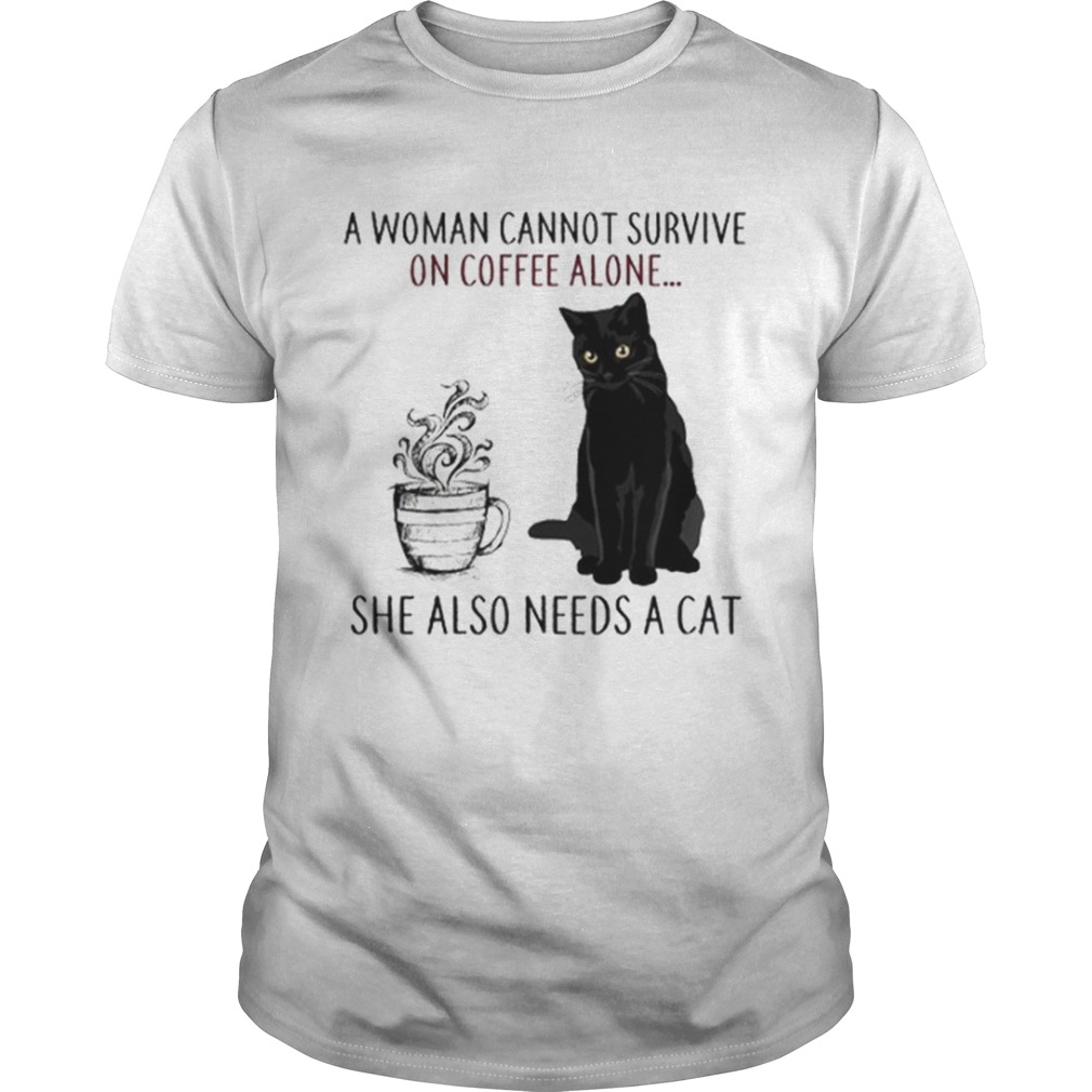 A Woman Cannot Survive On Coffee Alone She Also Needs A Cat  Unisex