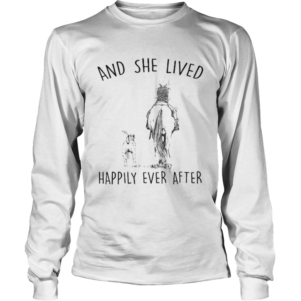 And she lived happily ever after Riding horse and dog  LongSleeve
