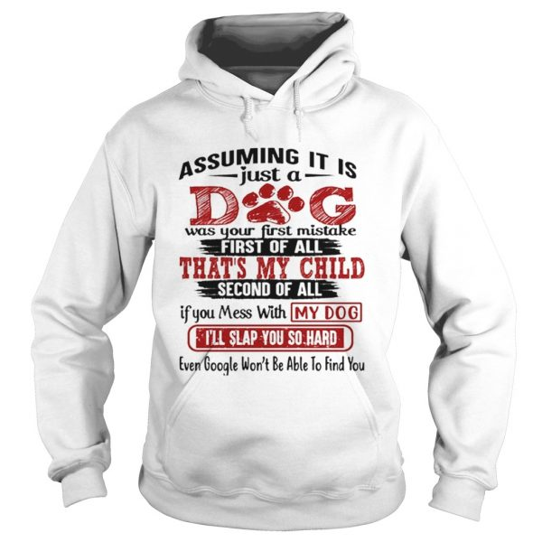 Assuming it is just a dog was your first mistake first of all  Hoodie