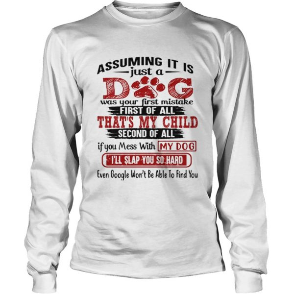 Assuming it is just a dog was your first mistake first of all  LongSleeve