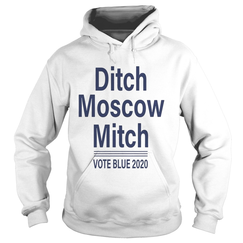 Ditch Moscow Mitch vote blue 2020 Shirt Hoodie