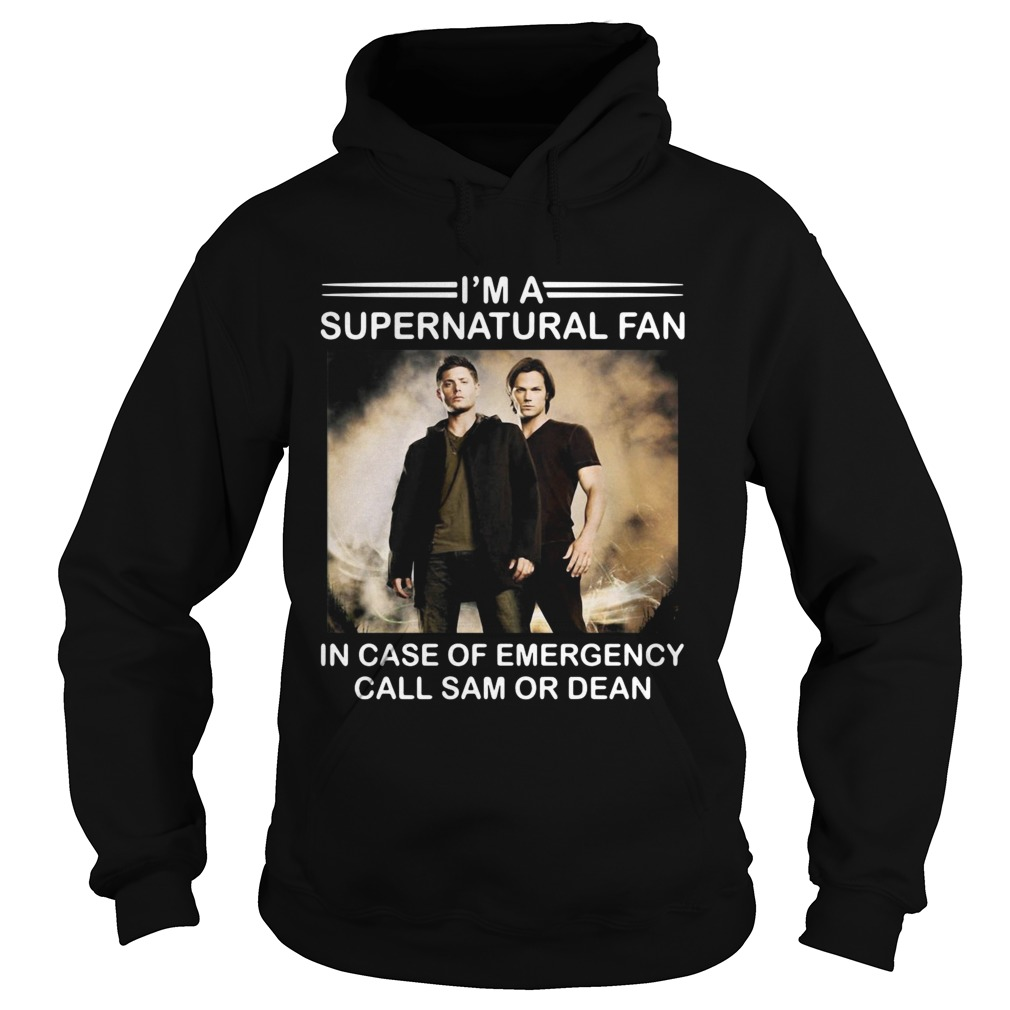 Im a Supernatural fan in case of emergency call sam or dean  Hoodie