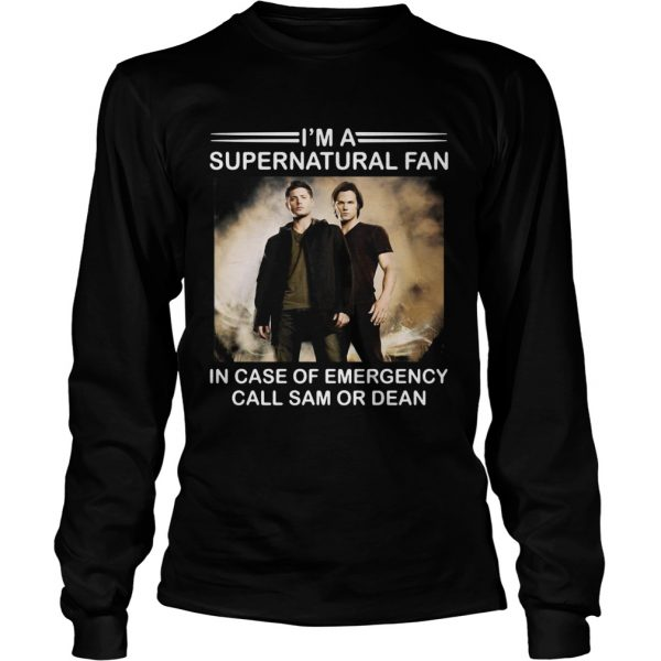 Im a Supernatural fan in case of emergency call sam or dean  LongSleeve