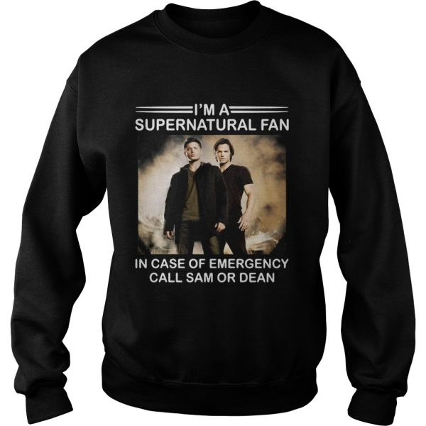 Im a Supernatural fan in case of emergency call sam or dean  Sweatshirt