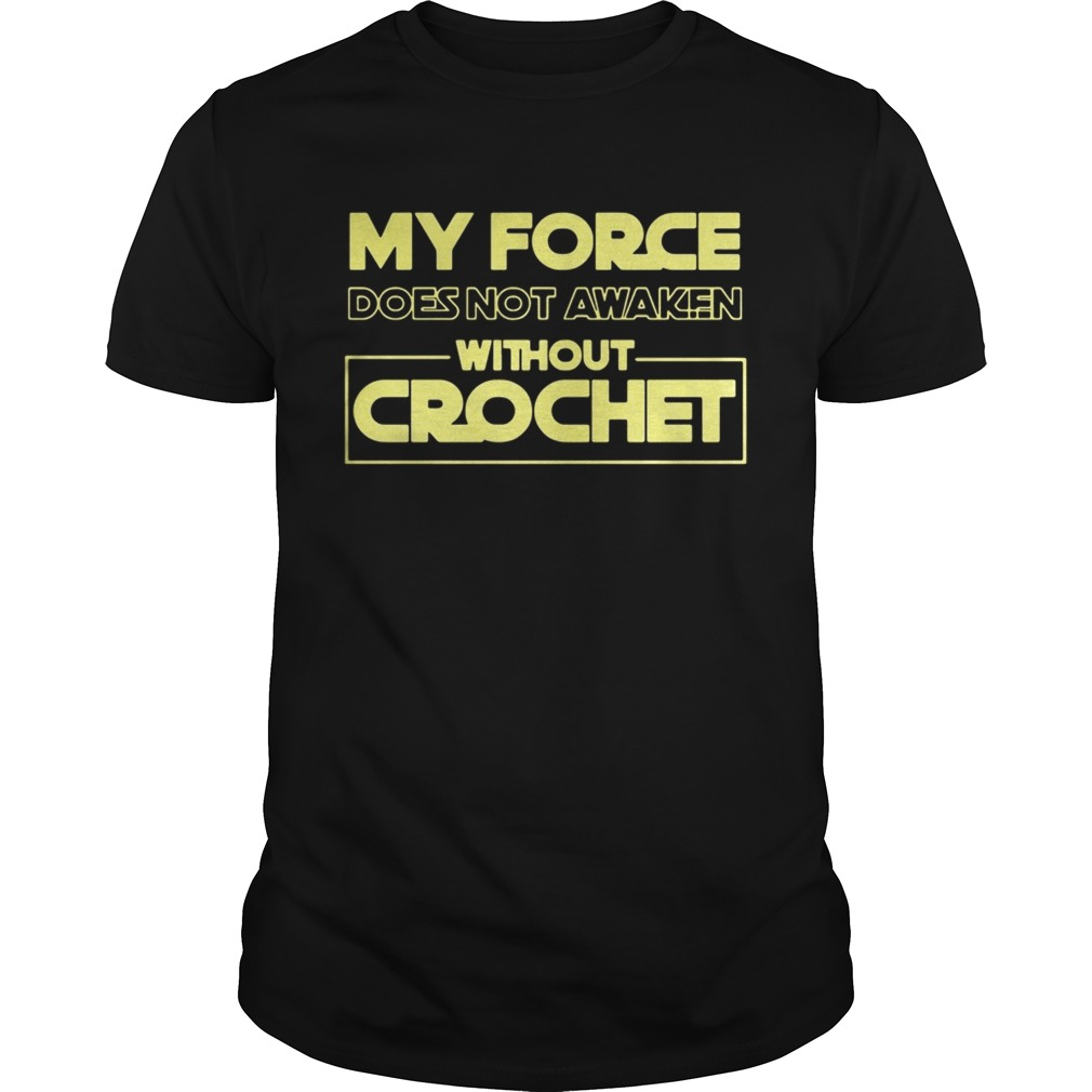My force does not awaken without crochet  Unisex