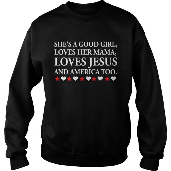 Shes a good girl loves her Mama loves Jesus and America too  Sweatshirt