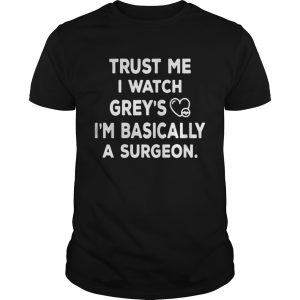 Trust me I watch greys Im basically a surgeon  Unisex