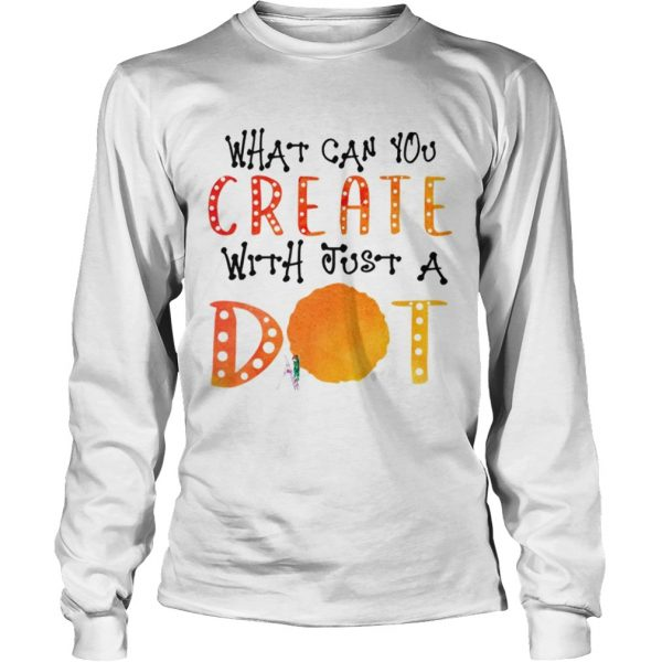 What Can You Create With Just A Dot TShirt LongSleeve