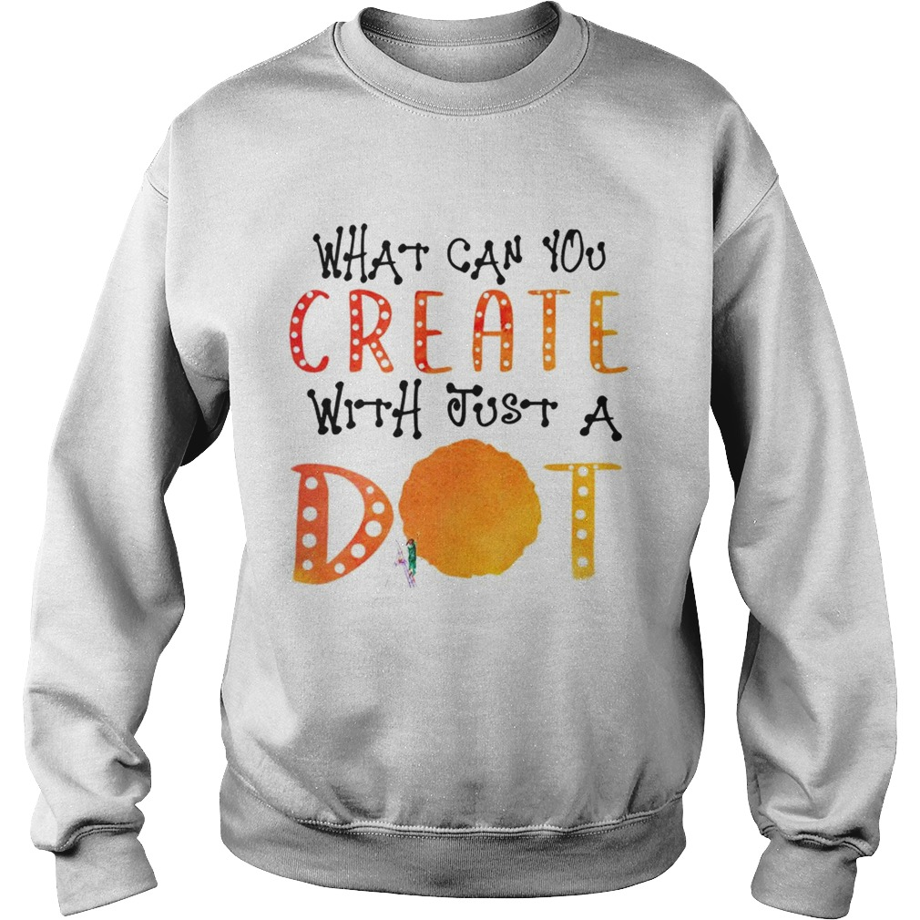What Can You Create With Just A Dot TShirt Sweatshirt