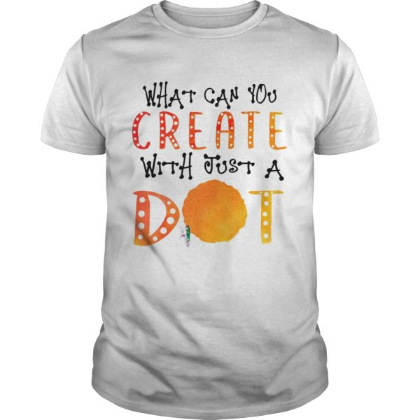 What Can You Create With Just A Dot TShirt Unisex