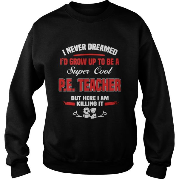 I Never Dreamed Id Grow Up To Be A Spoiled Wife But Here I Am Killing It  Sweatshirt