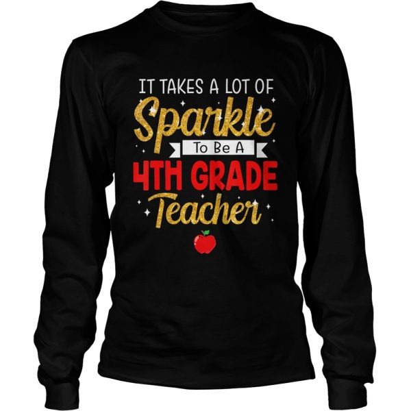 It Takes A Lot Of Sparkle To Be A 4th Grade Teachers TShirt LongSleeve