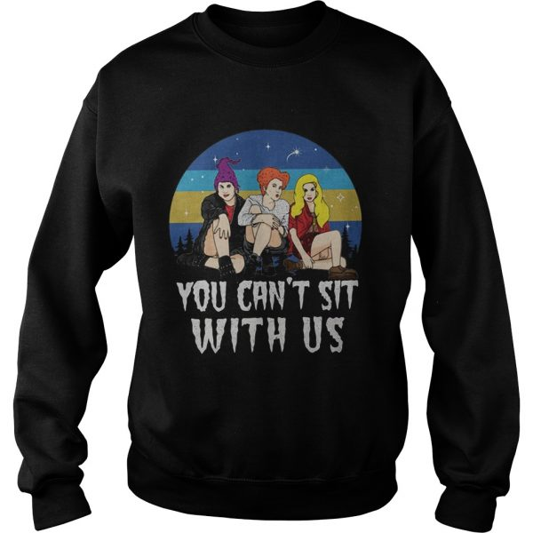 Retro vintage Sanderson Sisters you cant sit with us  Sweatshirt