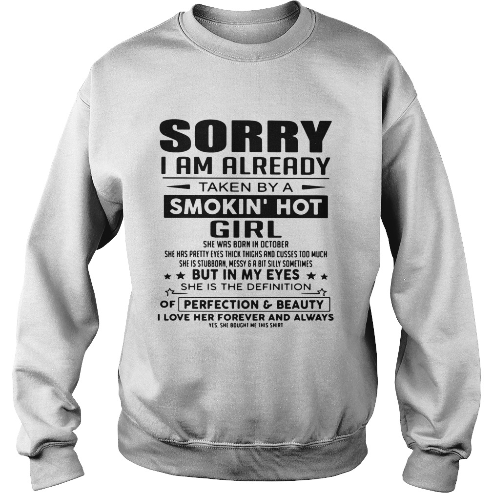 Sorry I am already taken a smokin hot girl she was born in October  Sweatshirt