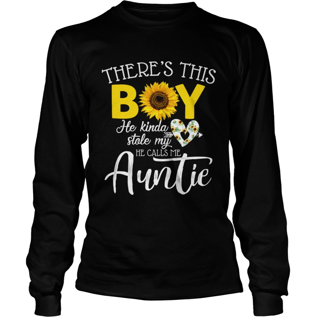 Theres This Boy He Kinda Stole My Heart He Calls Me Auntie Sunflower Shirt LongSleeve