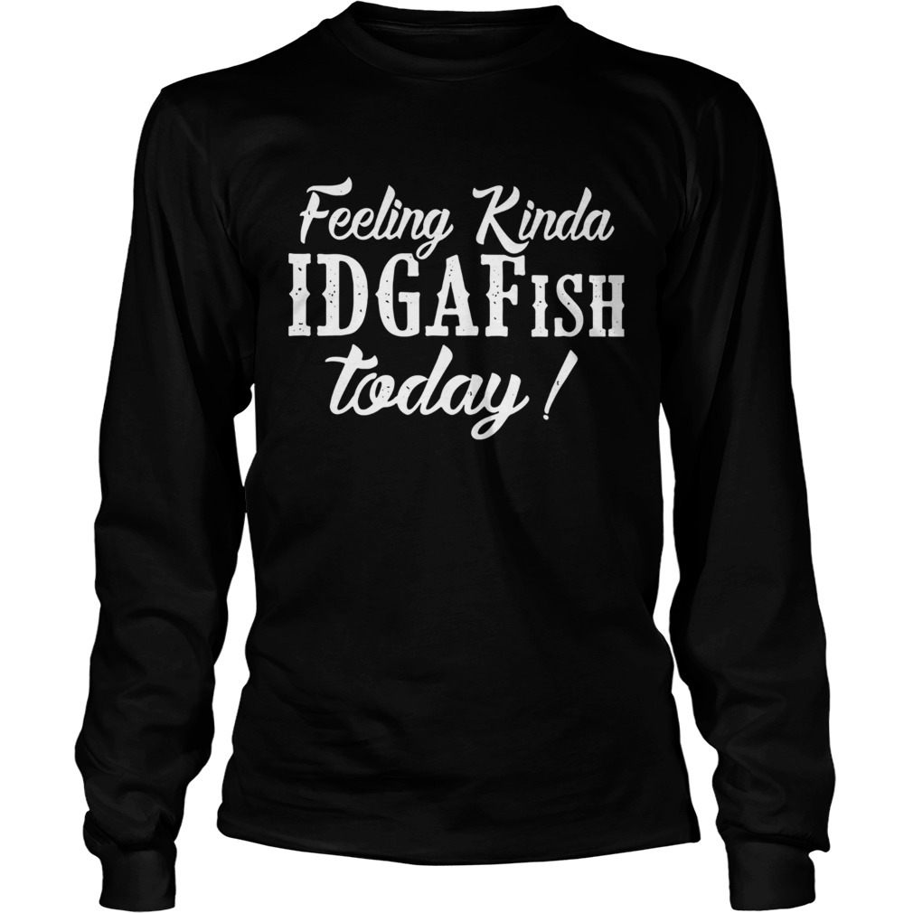 Feeling kinda idgafish today  LongSleeve