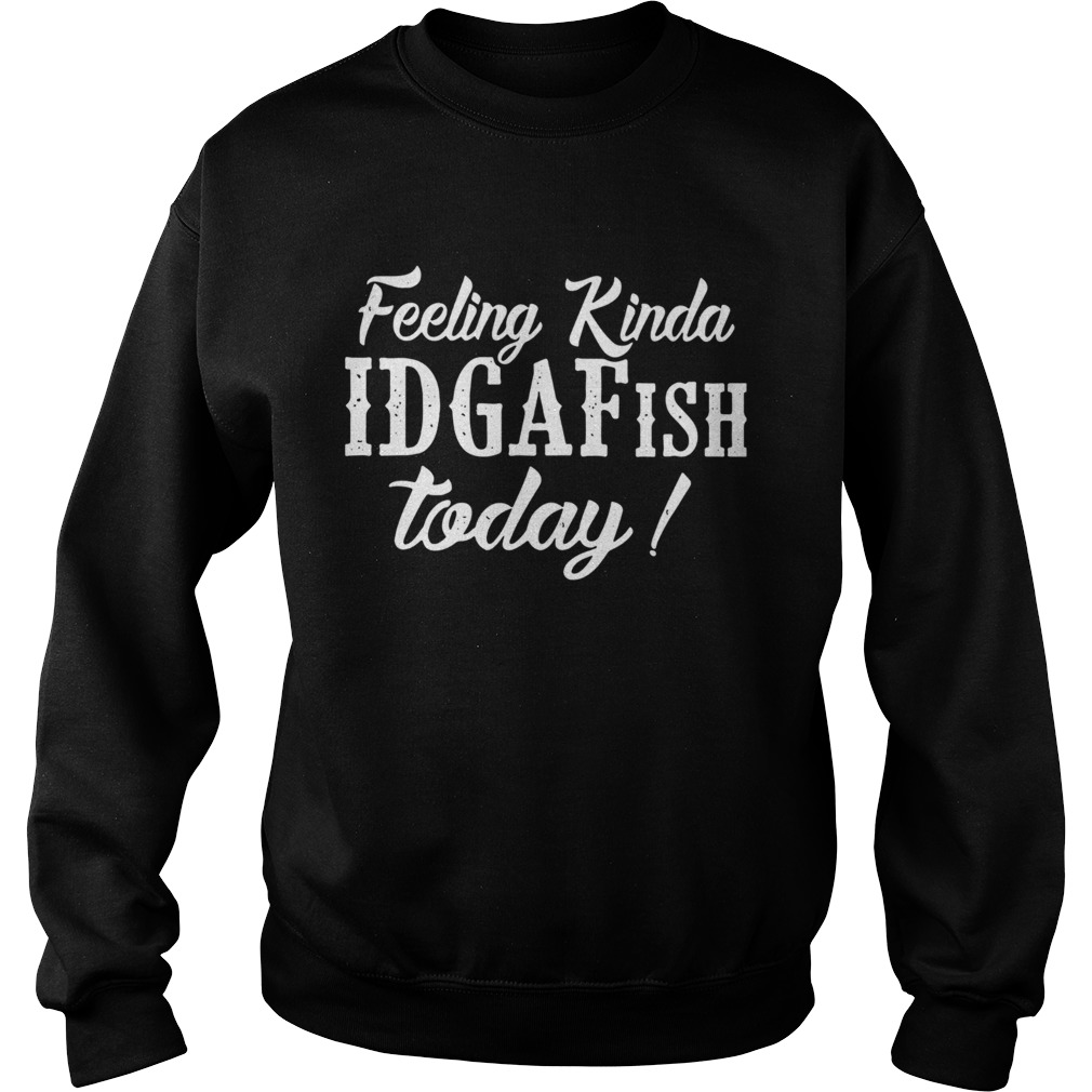 Feeling kinda idgafish today  Sweatshirt