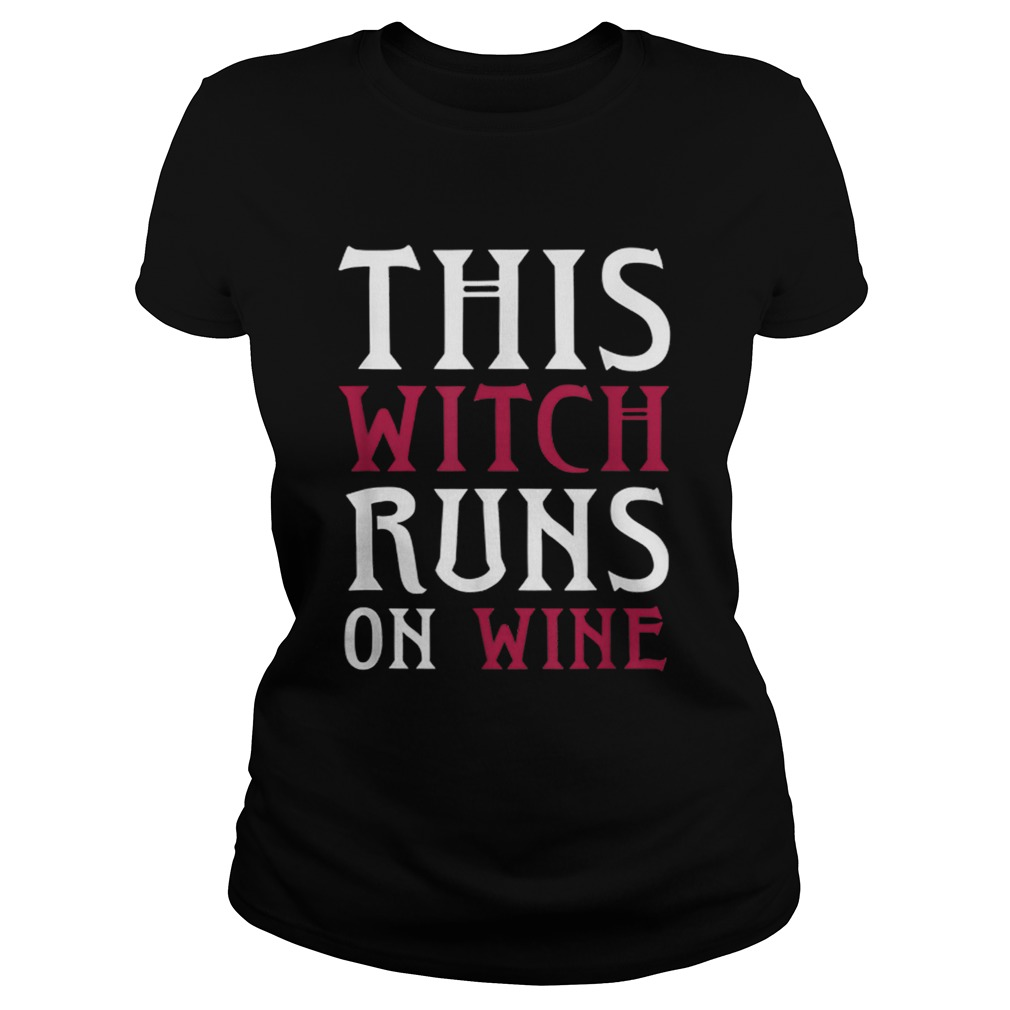 Funny Runs On Wine This Witch Runs On Wine Classic Ladies