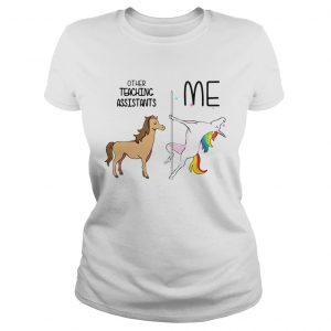Horse Unicorn Other Teaching Assistants Me Shirt Classic Ladies