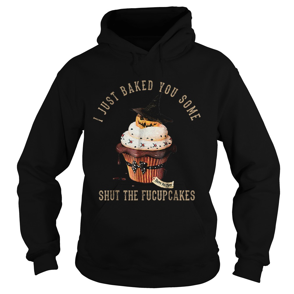 I Just Baked You SomeShut The Fucupcakes Halloween  Hoodie