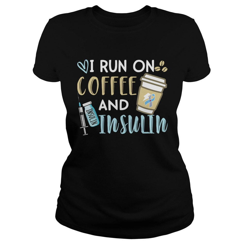 I run on coffee and Insulin  Classic Ladies