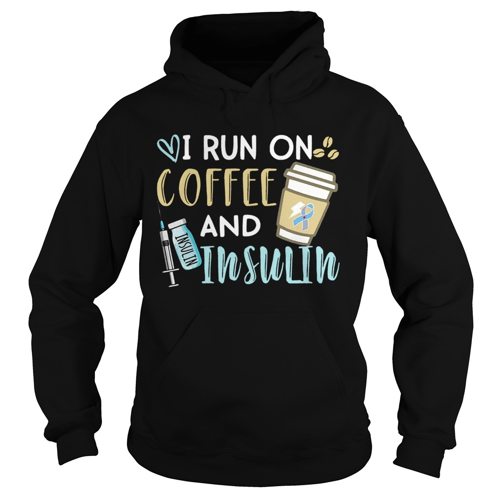 I run on coffee and Insulin  Hoodie