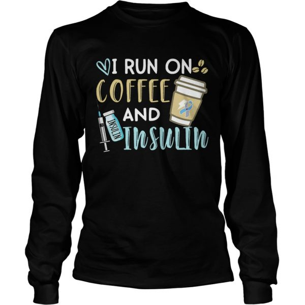 I run on coffee and Insulin  LongSleeve
